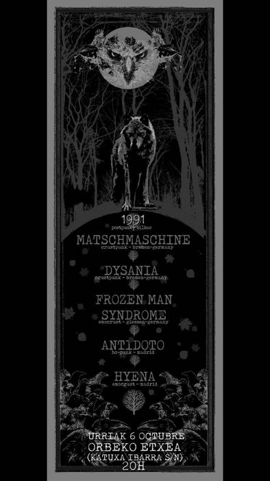 1991 + Matschmaschine + Dysania + Antidoto + Hyena