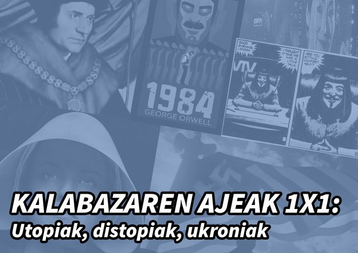Kalabazaren ajeak 1x1: Utopiak, distopiak, ukroniak... zineman eta literaturan