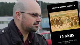 XIX. mendeko gerretan eskualdean bizitakoak liburu batean bildu ditu Aketza Merinok