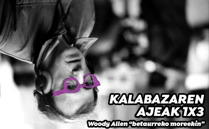 """Kalabazaren ajeak 1x3: Woody Allen """"betaurreko moreekin"""""""